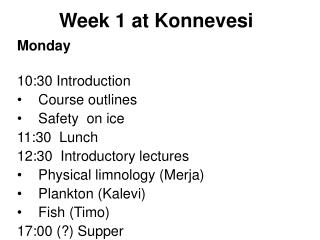 Monday 10:30 Introduction Course outlines Safety  on ice 11:30  Lunch 12:30  Introductory lectures