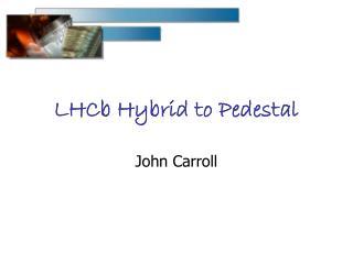 LHCb Hybrid to Pedestal