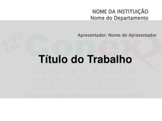 NOME DA INSTITUIÇÃO Nome do Departamento