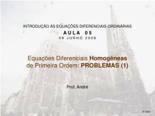 INTRODUÇÃO ÀS EQUAÇÕES DIFERENCIAIS ORDINÁRIAS  A U L A    0 5 0 9   J U N H O   2 0 0 8