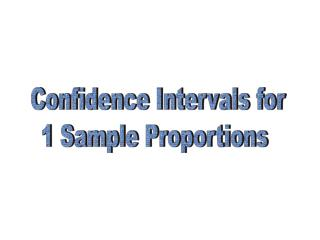 Confidence Intervals for 1 Sample Proportions
