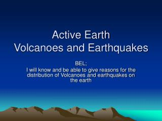 Active Earth Volcanoes and Earthquakes