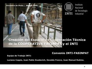 Equipo de Trabajo INTI: Luciano Coppis, Juan Pablo Duzdevich, Osvaldo Franco, Juan Manuel Rubino.