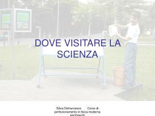 DOVE VISITARE LA SCIENZA