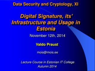 Data Security and Cryptology, XI  Digital Signature, its' Infrastructure and Usage in Estonia
