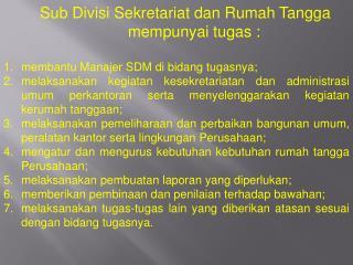 Sub Divisi Sekretariat dan Rumah Tangga mempunyai tugas :