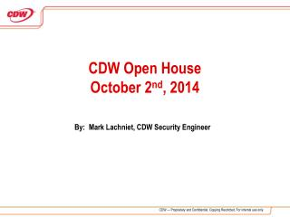 CDW Open House October 2 nd , 2014
