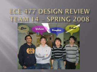 ECE 477 Design Review Team 14    Spring 2008