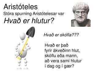 Aristóteles S tóra  spurning Aristótelesar var Hvað er hlutur?