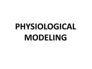 PHYSIOLOGICAL MODELING