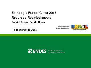 Estratégia Fundo Clima 2013 Recursos Reembolsáveis Comitê Gestor Fundo Clima
