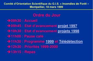 Ordre du Jour 09h30 : Accueil 09h45 : Etat d avancement projet 1997 10h30 : Etat d avancement projets 1998 11h00 : Pause