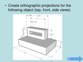 Create orthographic projections for the following object (top, front, side views)
