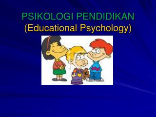 PSIKOLOGI PENDIDIKAN (Educational Psychology)