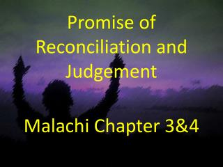 Promise of Reconciliation and Judgement Malachi Chapter 3&4