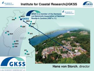 GKSS is a member of the Hermann  von Helmholtz Association of National