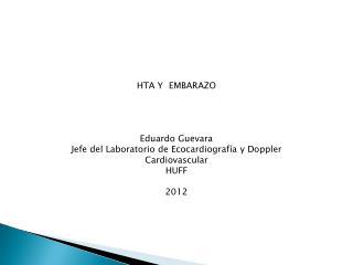 HTA Y  EMBARAZO Eduardo Guevara Jefe del Laboratorio de Ecocardiografía y Doppler Cardiovascular
