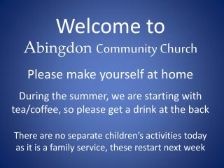 Welcome to A bingdon Community Church Please make yourself at home