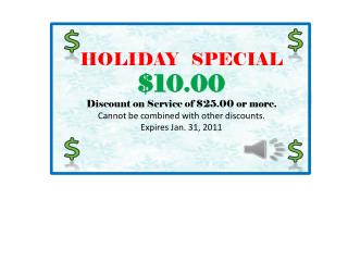 HOLIDAY   SPECIAL $10.00 Discount on Service of $25.00 or more.