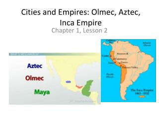 Cities and Empires: Olmec, Aztec, Inca Empire