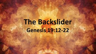 The Backslider Genesis 19:12-22