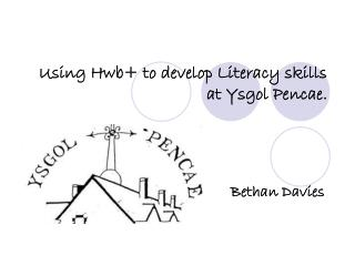 Using  Hwb + to develop Literacy skills at  Ysgol Pencae .