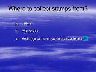 Where to collect stamps from?