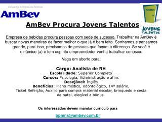 Os interessados devem mandar currículo para bpmns@ambev.br