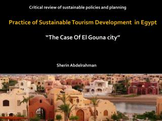 "Practice of Sustainable Tourism Development  in Egypt ""The Case Of El Gouna city"""