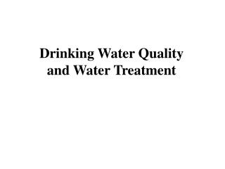 Drinking Water Quality and Water Treatment