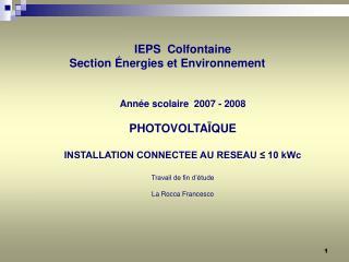 IEPS  Colfontaine   Section  nergies et Environnement      Ann e scolaire  2007 - 2008  PHOTOVOLTA QUE  INSTALLATION CON