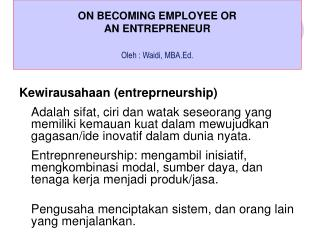 ON BECOMING EMPLOYEE OR  AN ENTREPRENEUR Oleh : Waidi, MBA.Ed.