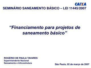 "SEMINÁRIO SANEAMENTO BÁSICO – LEI 11445/2007 ""Financiamento para projetos de saneamento básico"""