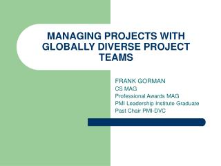 MANAGING PROJECTS WITH GLOBALLY DIVERSE PROJECT TEAMS