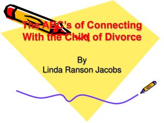 The ABC's of Connecting  With the Child of Divorce By  Linda Ranson Jacobs