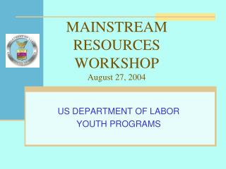 MAINSTREAM RESOURCES WORKSHOP August 27, 2004