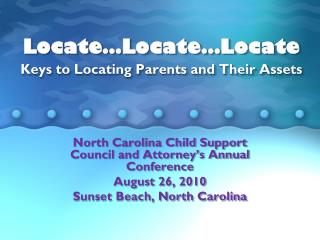 Locate…Locate…Locate Keys to Locating Parents and Their Assets
