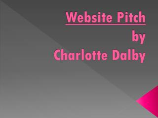 Website Pitch by  Charlotte Dalby