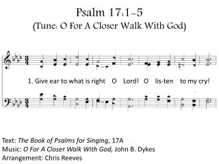 Psalm 17:1-5 (Tune: O For A Closer Walk With God)