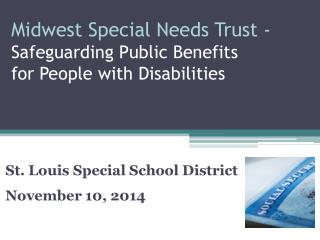 Midwest Special Needs Trust -    Safeguarding Public Benefits  for People  with Disabilities