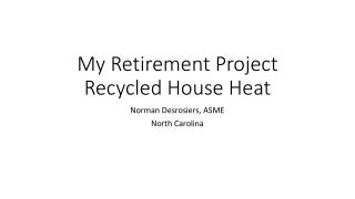My Retirement Project Recycled House Heat