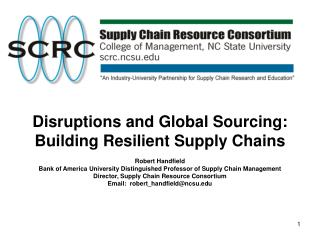 Disruptions and Global Sourcing: Building Resilient Supply Chains Robert Handfield