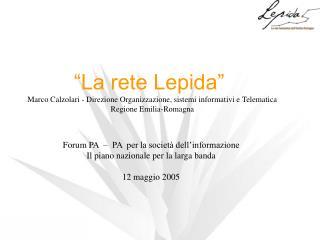 """""""La rete Lepida""""  Marco Calzolari - Direzione Organizzazione, sistemi informativi e Telematica"""