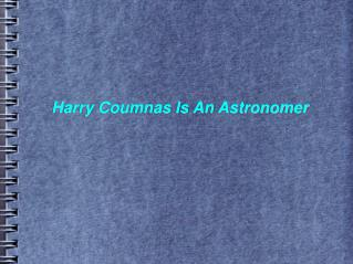 Harry Coumnas Is An Astronomer