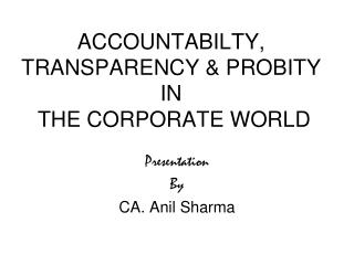 ACCOUNTABILTY, TRANSPARENCY & PROBITY IN  THE CORPORATE WORLD
