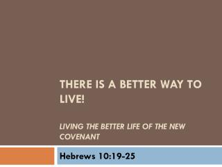 There is a better way to live!  Living the better life of the new covenant