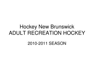 Hockey New Brunswick ADULT RECREATION HOCKEY