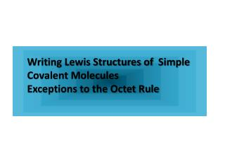Writing Lewis Structures of   Simple Covalent Molecules Exceptions to the Octet Rule