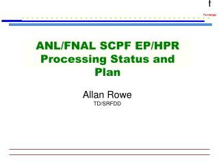 ANL/FNAL SCPF EP/HPR Processing Status and Plan