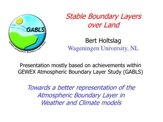 Stable Boundary Layers  over Land Bert Holtslag Wageningen University, NL